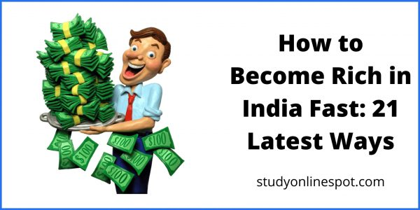 How to Become Rich in India Fast: 21 Latest Ways