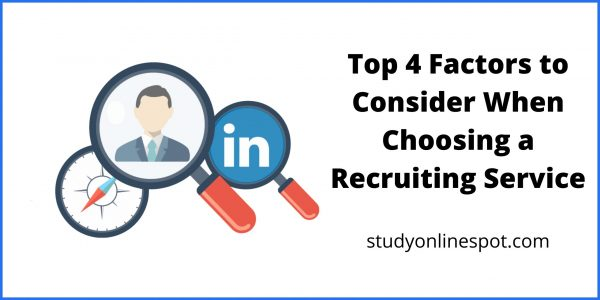 Top 4 Factors to Consider When Choosing a Recruiting Service