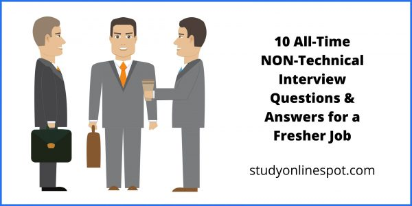 10 All-Time NON-Technical Interview Questions & Answers for a Fresher Job