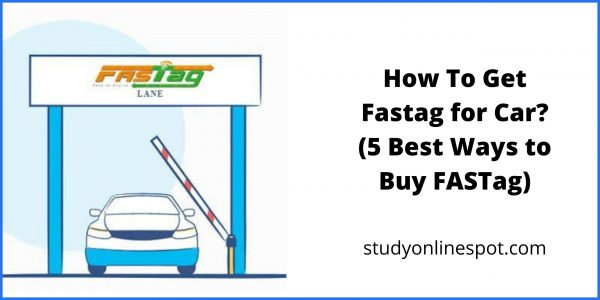 How To Get Fastag for Car (5 Best Ways to Buy FASTag)
