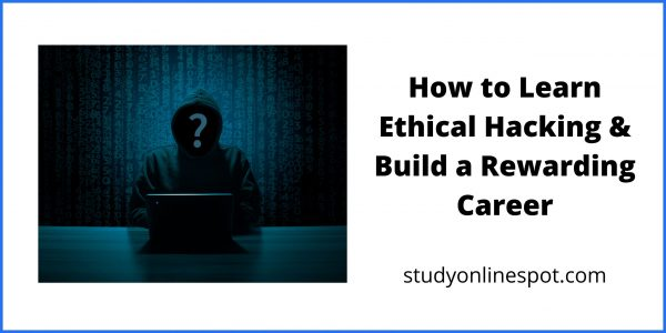 How to Learn Ethical Hacking & Build a Rewarding Career