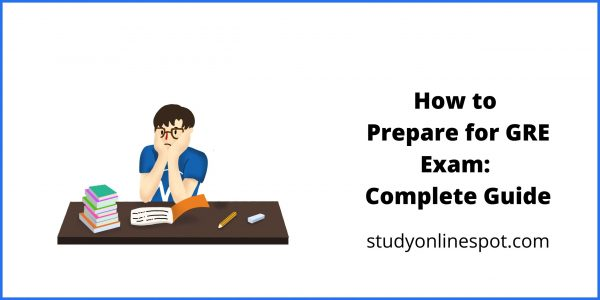 How to Prepare for GRE Exam: Complete Guide
